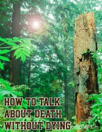 How To Talk About Death Without Dying